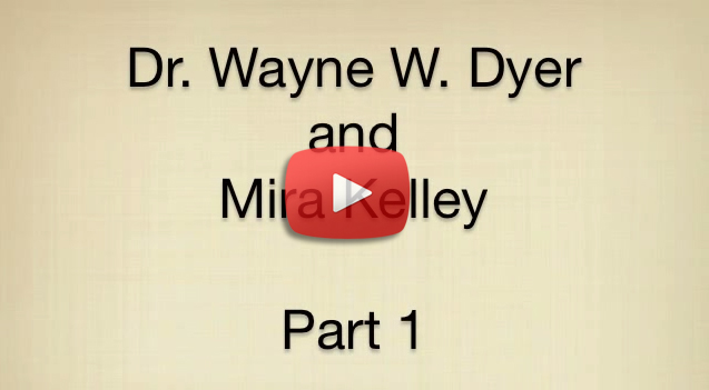 Dr. Wayne W.  Dyer and Mira Kelley Part 1