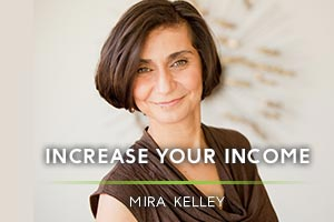 Increase Your Income Mira Kelley