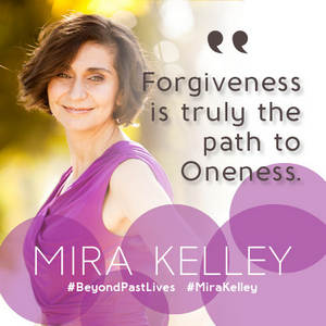 Mirakelley, Forgiveness is truly the path to Oneness